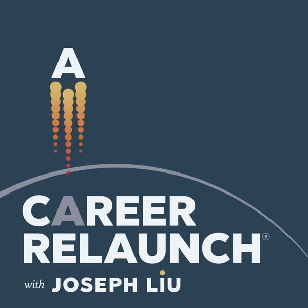 Career Relaunch®, with Joseph Liu