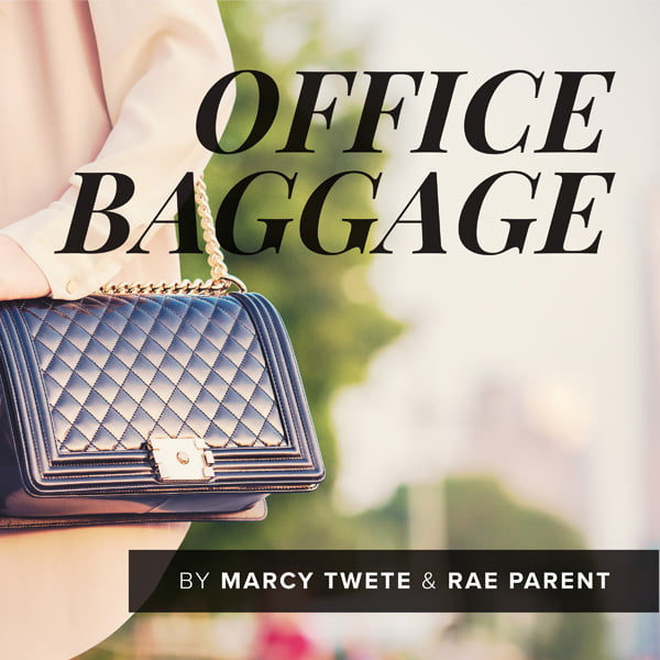 Office Baggage, with Marcy Twete & Rae Parent