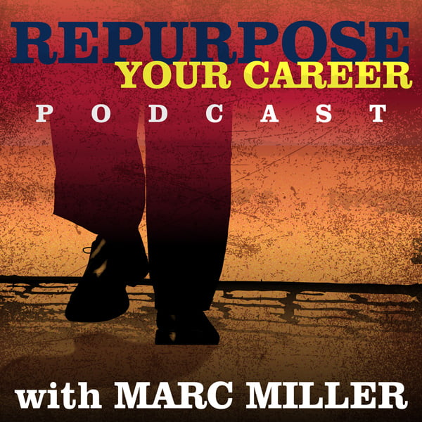 Repurpose Your Career, with Marc Miller