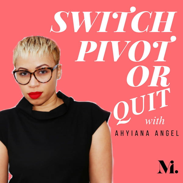 Switch, Pivot or Quit: Career Pivot, with Ahyiana Angel