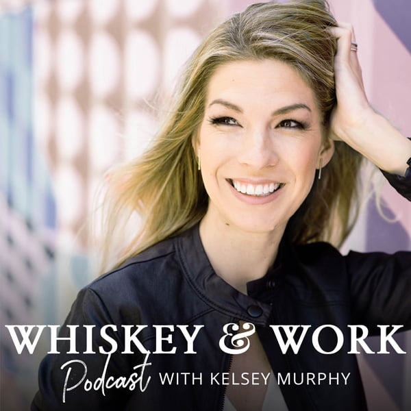 The Whiskey & Work Podcast, with Kelsey Murphy